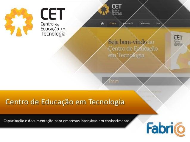 Centro de Educação em TecnologiaCapacitação e documentação para empresas intensivas em conhecimento