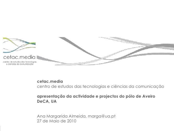 cetac.media<br />centro de estudos das tecnologias e ciências da comunicação<br />apresentação da actividade e projectos d...