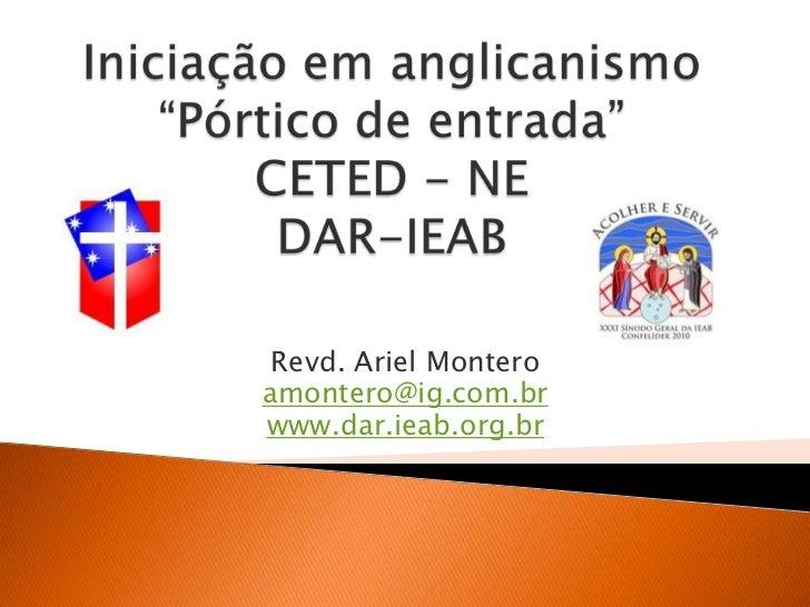 Iniciação em anglicanismoCETED - NEDAR-IEAB<br />Ariel Montero<br />amontero@ig.com.br<br />