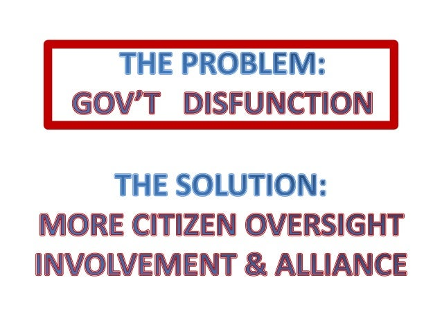 GOVERNMENT DISFUNCTION - - NEED FOR BETTER CITIZEN OVERSIGHT