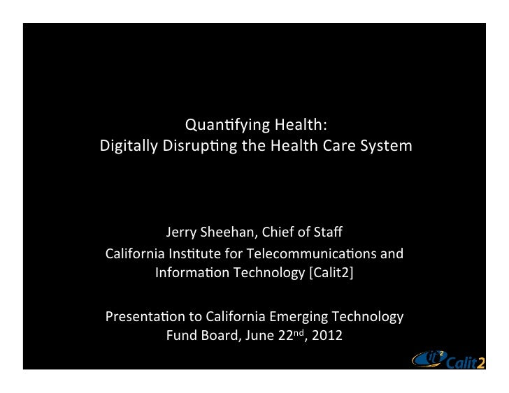 Quan%fying	  Health:	  Digitally	  Disrup%ng	  the	  Health	  Care	  System	               Jerry	  Sheehan,	  Chief	  of	 ...
