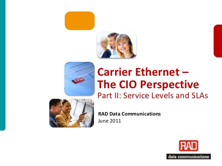 Carrier Ethernet – The CIO PerspectivePart II: Service Levels and SLAs<br />RAD Data CommunicationsJune 2011<br />