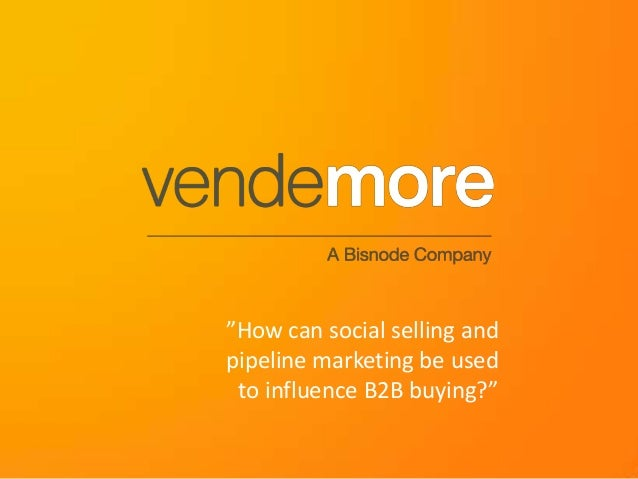 """""""How can social selling and pipeline marketing be used to influence B2B buying?"""""""