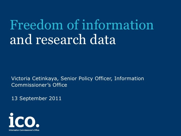 Freedom of information  and research data Victoria Cetinkaya, Senior Policy Officer, Information Commissioner's Office 13 ...