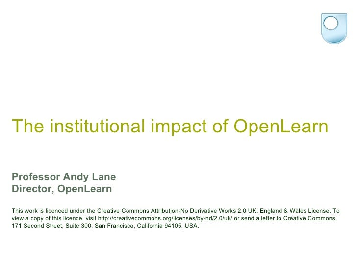 The institutional impact of OpenLearn Professor Andy Lane Director, OpenLearn This work is licenced under the Creative Com...