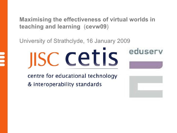 Maximising the effectiveness of virtual worlds in teaching and learning  ( cevw09 ) University of Strathclyde, 16 January ...