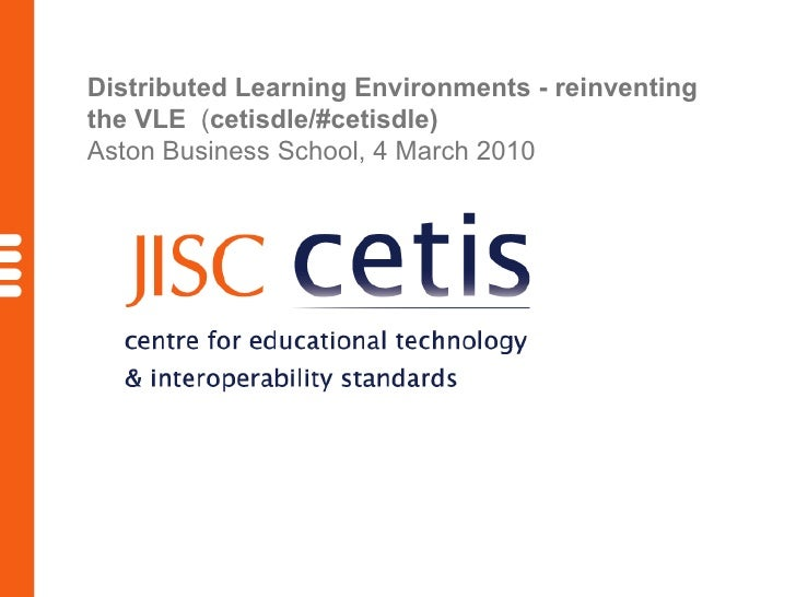 Distributed Learning Environments - reinventing the VLE  ( cetisdle/#cetisdle) # Aston Business School, 4 March 2010