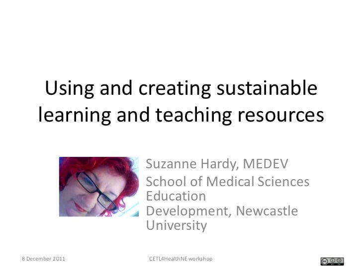 Using and creating sustainable     learning and teaching resources                  Suzanne Hardy, MEDEV                  ...