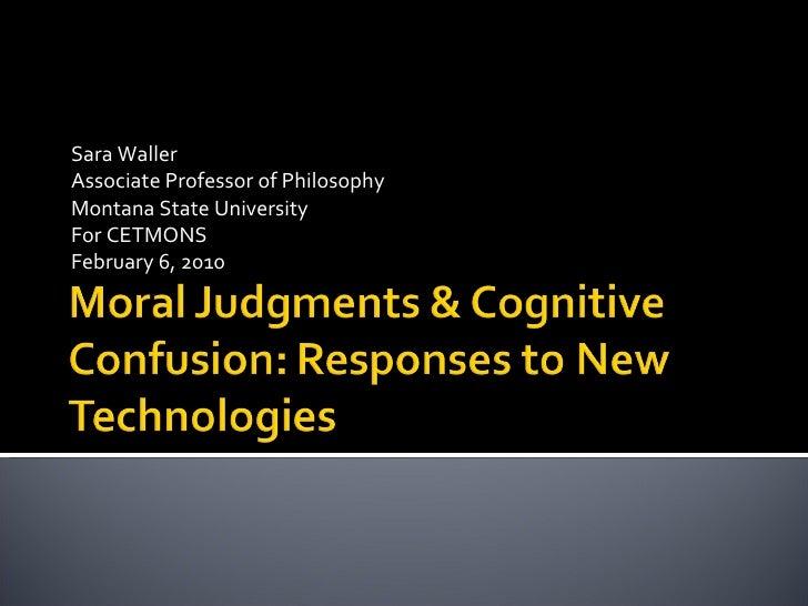 Sara Waller  Associate Professor of Philosophy Montana State University For CETMONS February 6, 2010