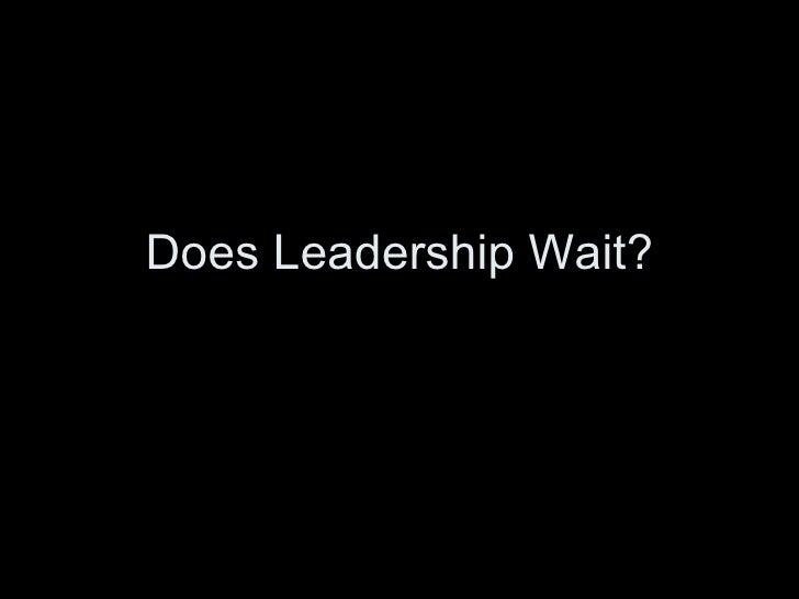 Does Leadership Wait?