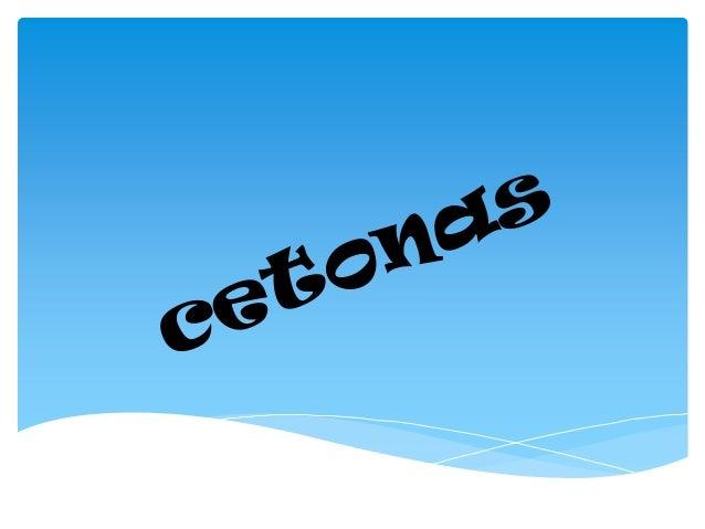 Una cetona es un compuesto orgánico caracterizado por poseer un grupo funcional carbonilo unido a dos átomos de carbono, a...