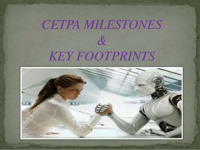 CETPA MILESTONES & KEY FOOTPRINTS