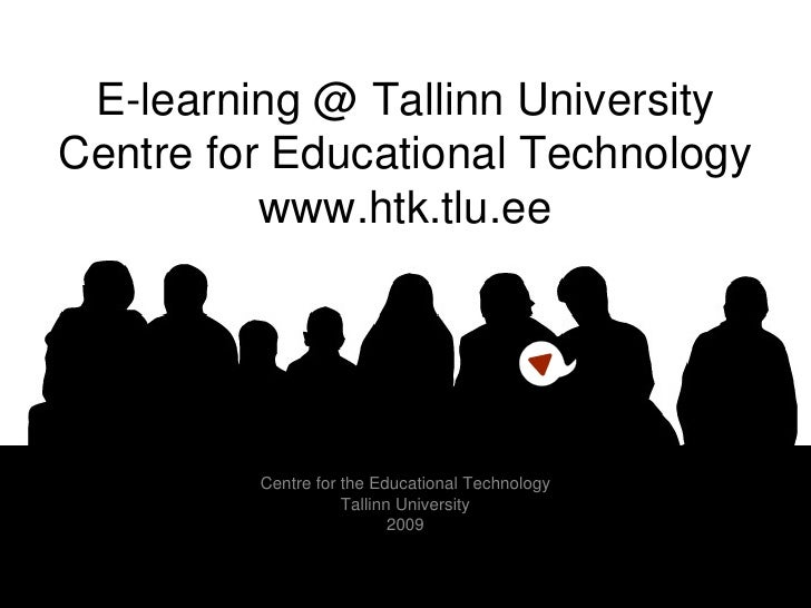 E-learning @ Tallinn University Centre for Educational Technology www.htk.tlu.ee Centre for the Educational Technology Tal...