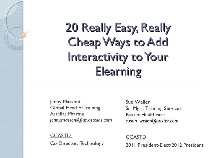 20 Really Easy, Really Cheap Ways to Add Interactivity to Your Elearning Jenny Massoni Global Head of Training  Astellas P...