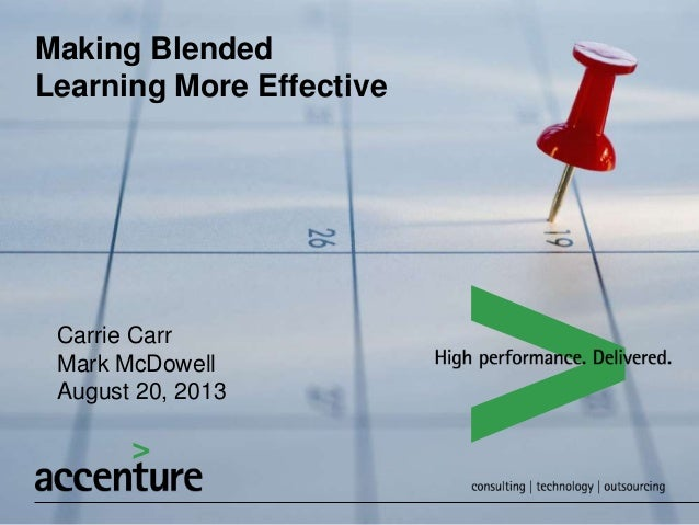 Making Blended Learning More Effective Carrie Carr Mark McDowell August 20, 2013