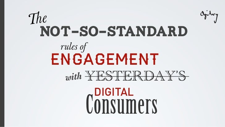 The  NOT-SO-STANDARD   rules of  ENGAGEMENT    with   YESTERDAY'S              DIGITAL           Consumers