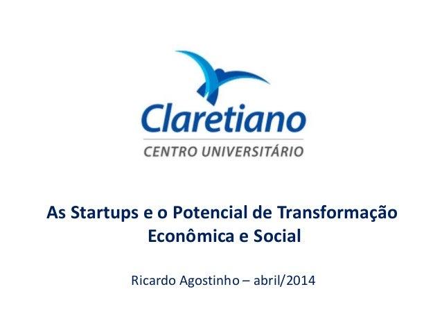 As Startups e o Potencial de Transformação Econômica e Social Ricardo Agostinho – abril/2014
