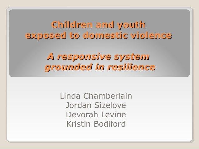 Children and youthexposed to domestic violence   A responsive system   grounded in resilience      Linda Chamberlain      ...