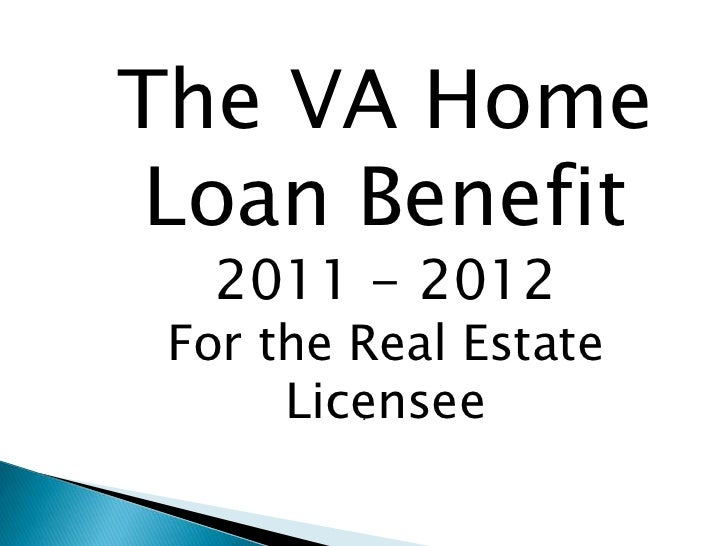 The VA Home Loan Benefit   2011 - 2012 For the Real Estate      Licensee         .