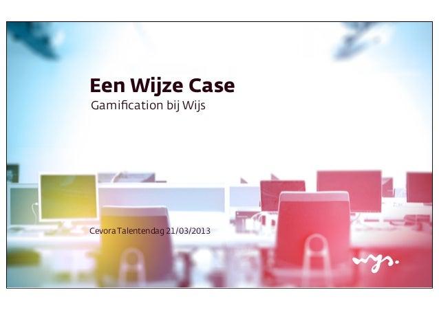 Een Wijze CaseGamification bij WijsCevora Talentendag 21/03/2013