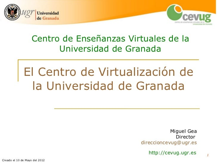 Centro de Enseñanzas Virtuales de la                         Universidad de Granada              El Centro de Virtualizaci...