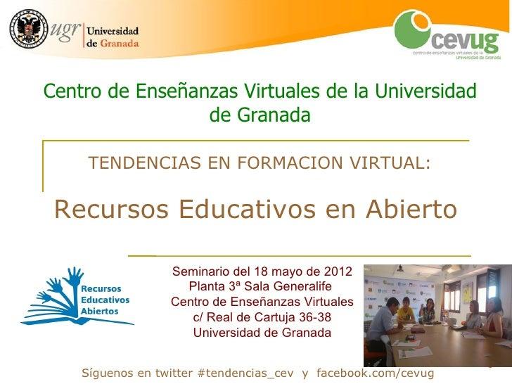 Centro de Enseñanzas Virtuales de la Universidad                 de Granada     TENDENCIAS EN FORMACION VIRTUAL: Recursos ...