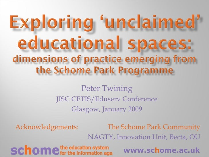 Peter Twining JISC CETIS/Eduserv Conference Glasgow, January 2009 Acknowledgements:    The Schome Park Community NAGTY, In...
