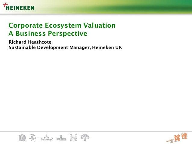 Corporate Ecosystem ValuationA Business PerspectiveRichard HeathcoteSustainable Development Manager, Heineken UK