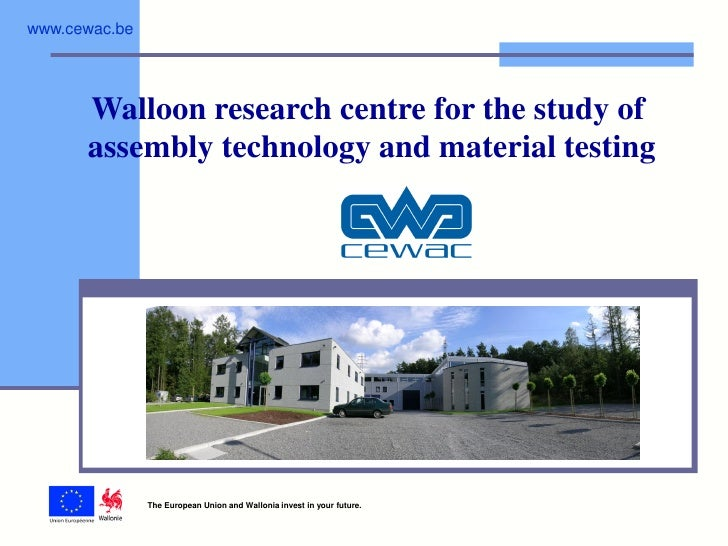 www.cewac.be      Walloon research centre for the study of      assembly technology and material testing               The...