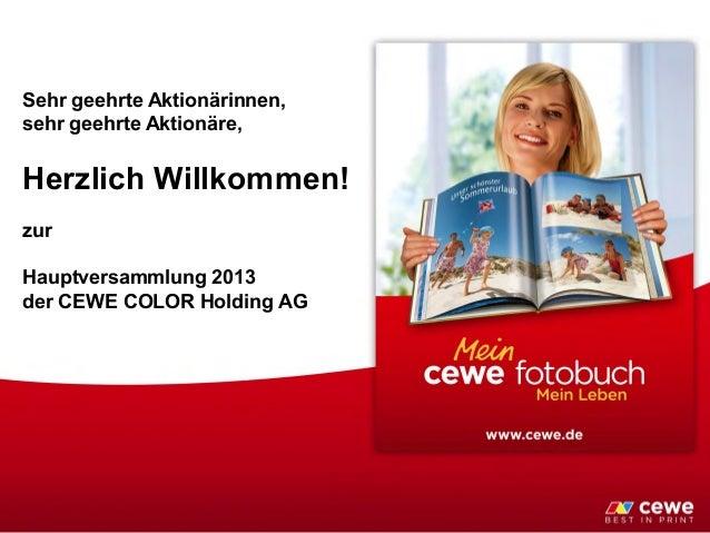 Sehr geehrte Aktionärinnen, sehr geehrte Aktionäre, Herzlich Willkommen! zur Hauptversammlung 2013 der CEWE COLOR Holding ...