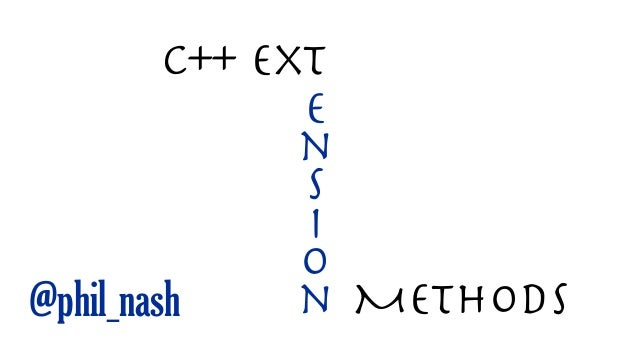 C++ Ext               e               n               s               i               o@phil_nash     n Methods