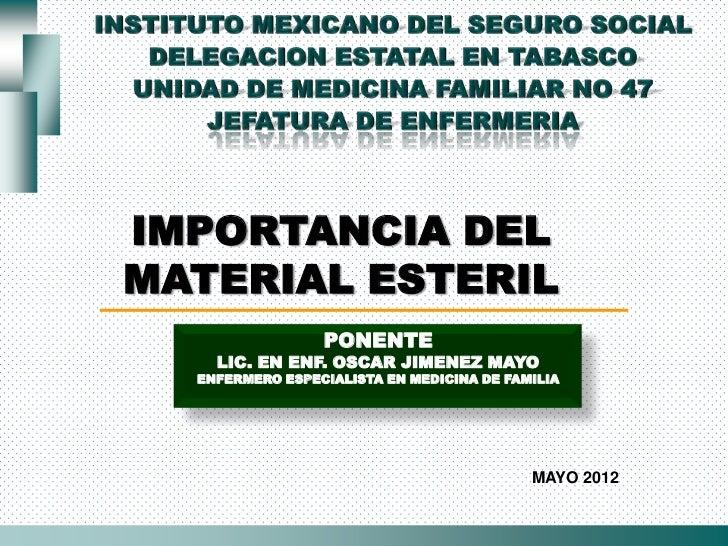 IMPORTANCIA DELMATERIAL ESTERIL                 PONENTE    LIC. EN ENF. OSCAR JIMENEZ MAYO  ENFERMERO ESPECIALISTA EN MEDI...
