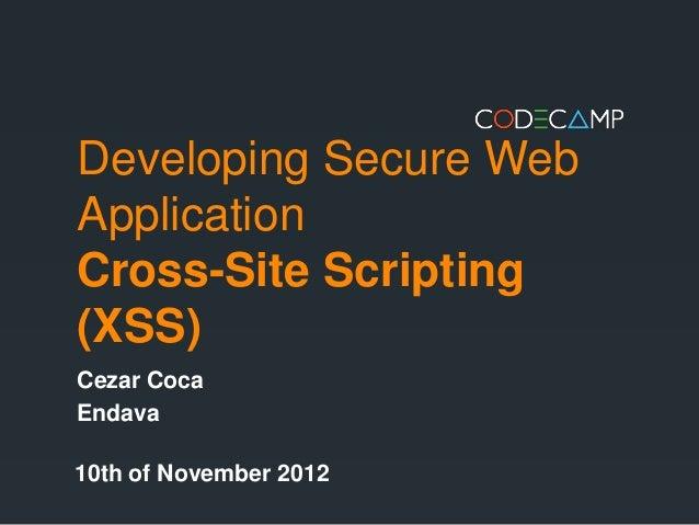 Developing Secure WebApplicationCross-Site Scripting(XSS)Cezar CocaEndava10th of November 2012