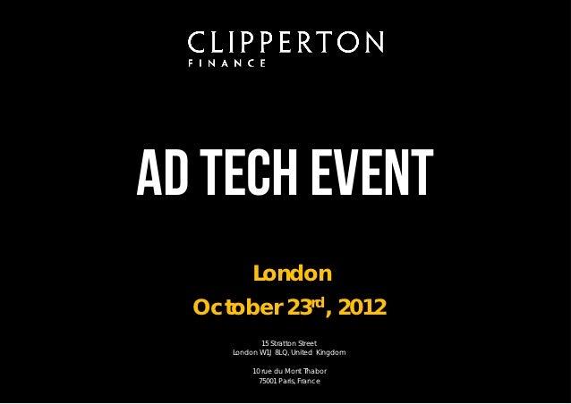 Ad Tech Event          London  October 23rd, 2012            15 Stratton Street     London W1J 8LQ, United Kingdom        ...