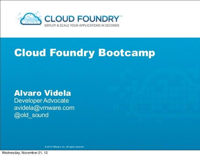 Cloud Foundry Bootcamp      Alvaro Videla      Developer Advocate      avidela@vmware.com      @old_sound                 ...
