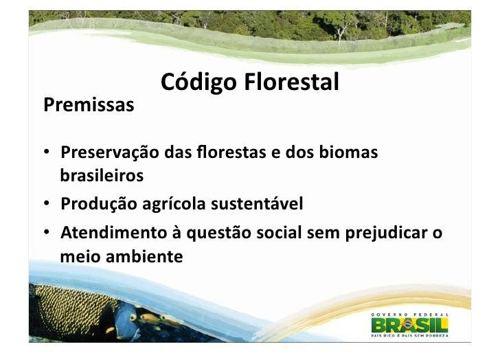 Código Florestal Premissas • Preservação das florestas e dos biomas    brasileiros • Produção agríc...