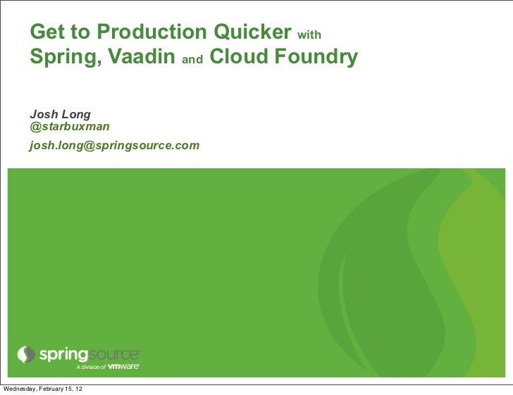 Get to Production Quicker with        Spring, Vaadin and Cloud Foundry        Josh Long        @starbuxman        josh.lon...