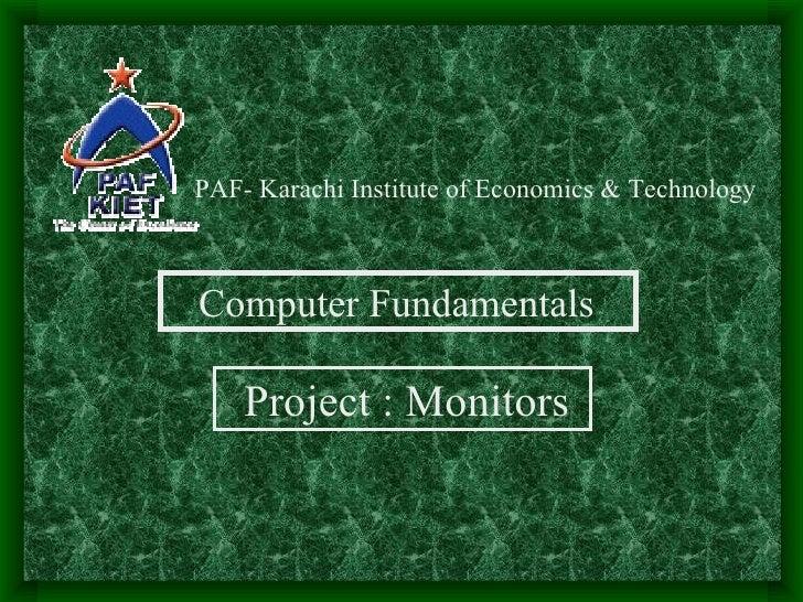 PAF- Karachi Institute of Economics & TechnologyComputer Fundamentals    Project : Monitors
