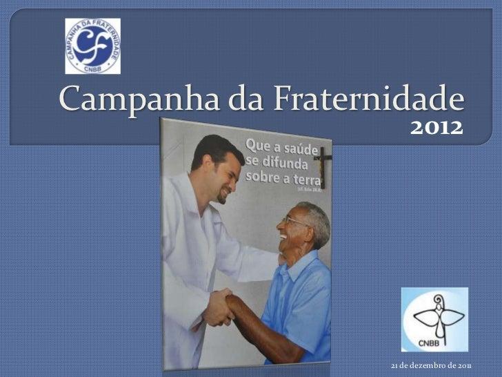 Campanha da Fraternidade                        2012                   21 de dezembro de 2011