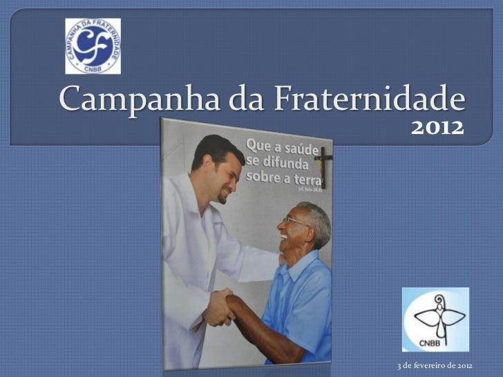 Campanha da Fraternidade                      2012                   3 de fevereiro de 2012