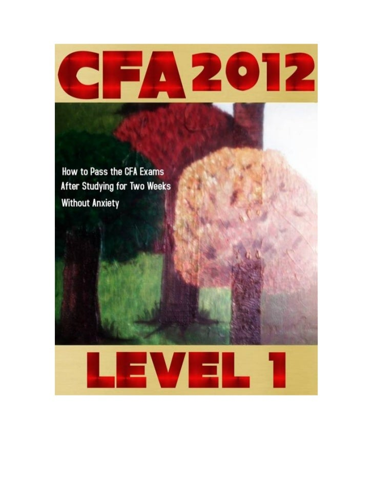 CFA 2012 Study Notes - Level 1 : How to Pass the CFA exams After Studying for 2 Weeks