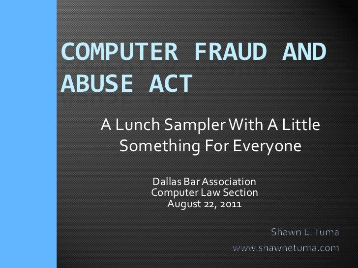 Computer Fraud and Abuse Act CLE - Dallas Bar Ass'n (8.22.11)