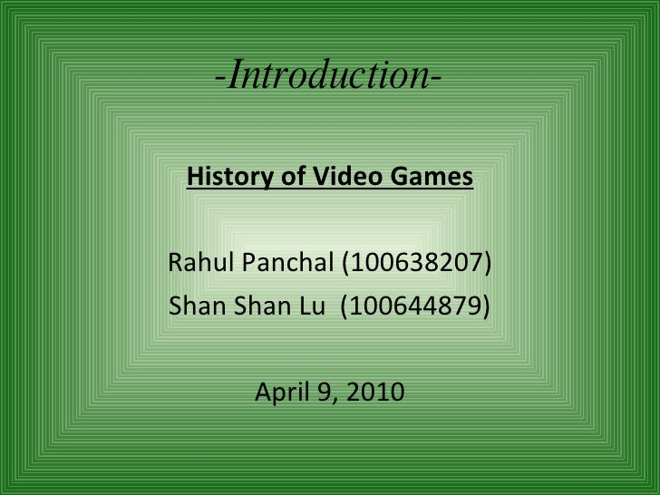-Introduction- History of Video Games Rahul Panchal (100638207) Shan Shan Lu  (100644879) April 9, 2010