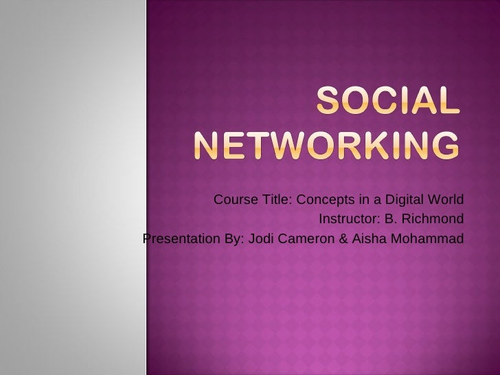 Course Title: Concepts in a Digital World Instructor: B. Richmond Presentation By: Jodi Cameron & Aisha Mohammad