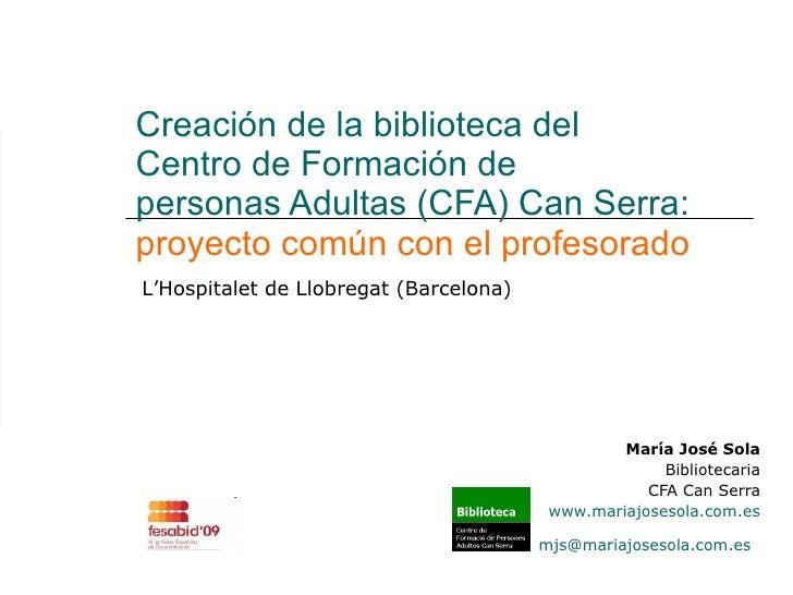 Creación de la biblioteca del Centro de Formación de personas Adultas (CFA) Can Serra:proyecto común con el profesorado