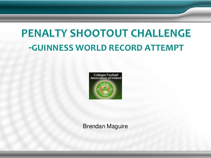 PENALTY SHOOTOUT CHALLENGE -GUINNESS WORLD RECORD ATTEMPT           Brendan Maguire