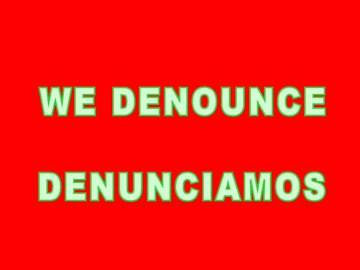 WE DENOUNCE DENUNCIAMOS