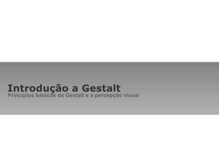 Introdução a Gestalt Princípios básicos da Gestalt e a percepção visual