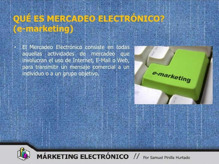 QUÉ ES MERCADEO ELECTRÓNICO? (e-marketing)  •   El Mercadeo Electrónico consiste en todas     aquellas actividades de merc...
