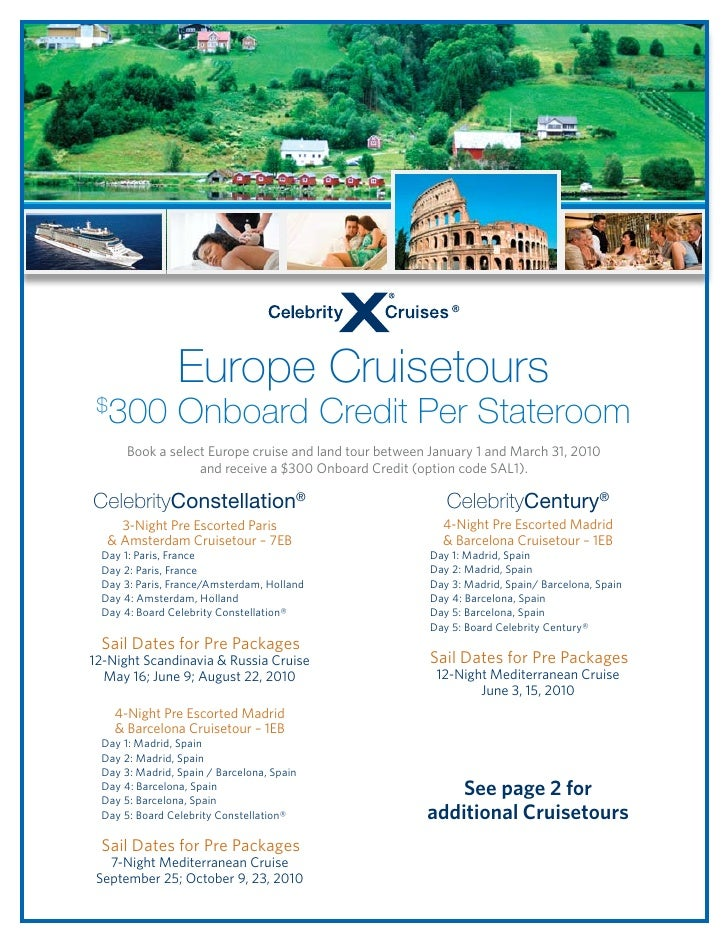 Europe Cruisetours  $      300 Onboard Credit Per Stateroom        Book a select Europe cruise and land tour between Janua...